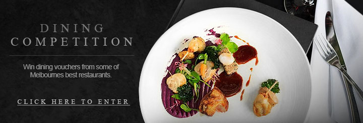 Click here to go into the draw to win dining vouchers from some of Melbourne's best Restaurants